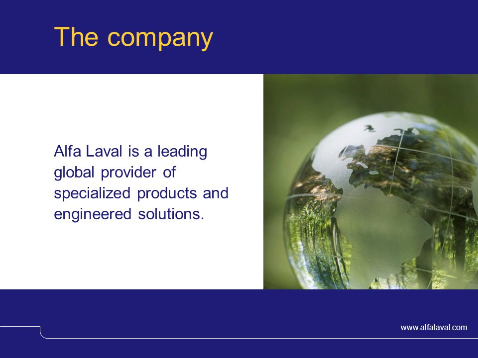 The company Alfa Laval is a leading global provider of specialized products and engineered solutions.