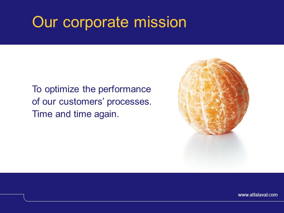 Our corporate mission To optimize the performance of our customers' processes.