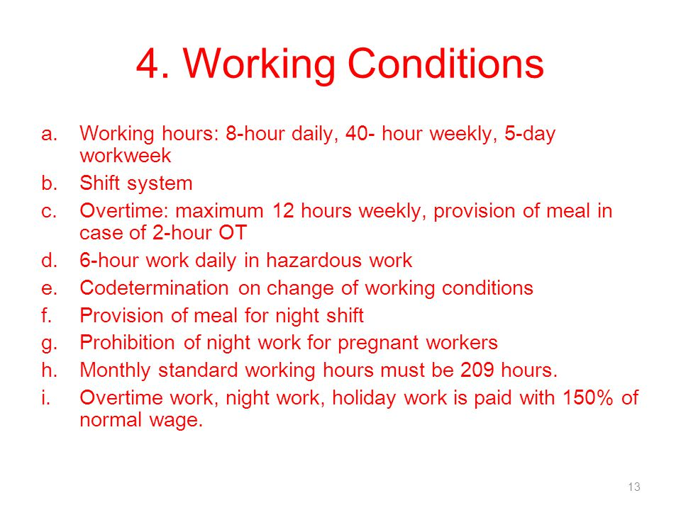 4. Working Conditions Working hours: 8-hour daily, 40- hour weekly, 5-day workweek. Shift system.