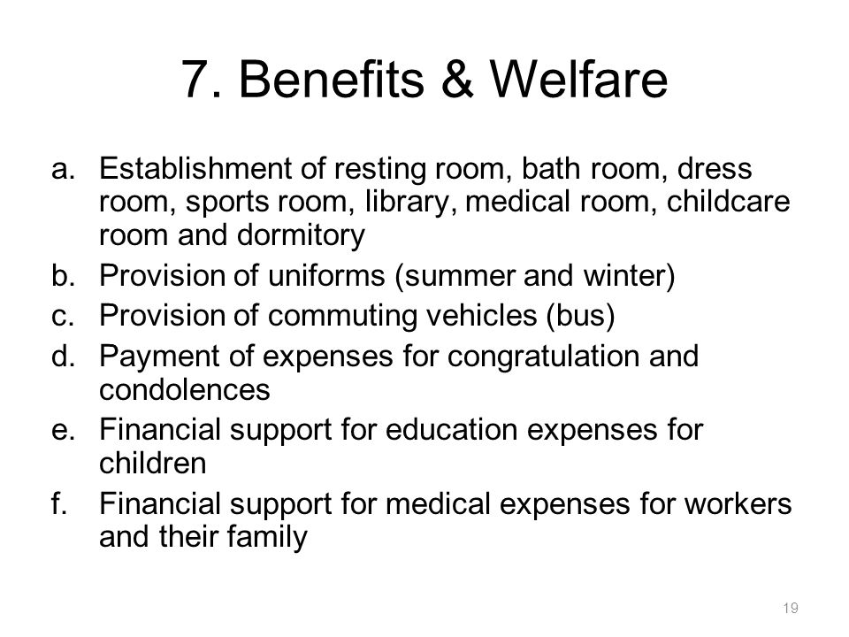 7. Benefits & Welfare Establishment of resting room, bath room, dress room, sports room, library, medical room, childcare room and dormitory.