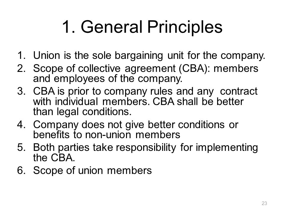 1. General Principles Union is the sole bargaining unit for the company. Scope of collective agreement (CBA): members and employees of the company.