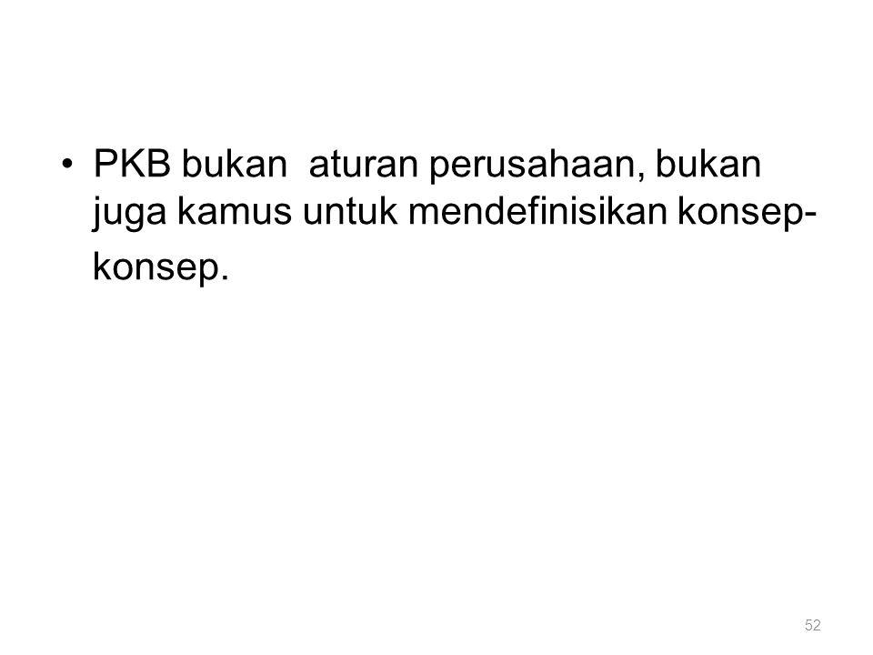 PKB bukan aturan perusahaan, bukan juga kamus untuk mendefinisikan konsep-