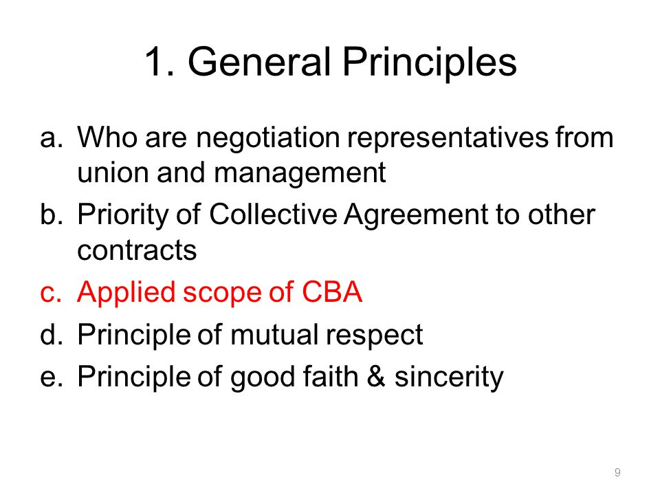 1. General Principles Who are negotiation representatives from union and management. Priority of Collective Agreement to other contracts.