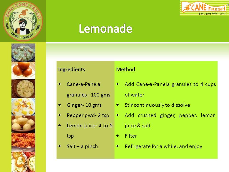 Lemonade Ingredients Cane-a-Panela granules - 100 gms Ginger- 10 gms