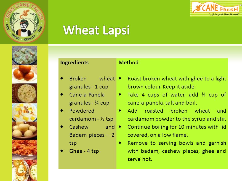 Wheat Lapsi Ingredients Broken wheat granules - 1 cup