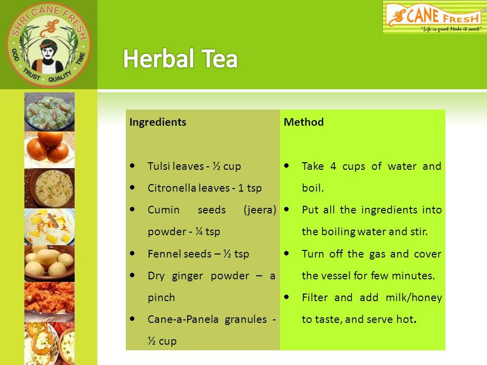 Herbal Tea Ingredients Tulsi leaves - ½ cup Citronella leaves - 1 tsp