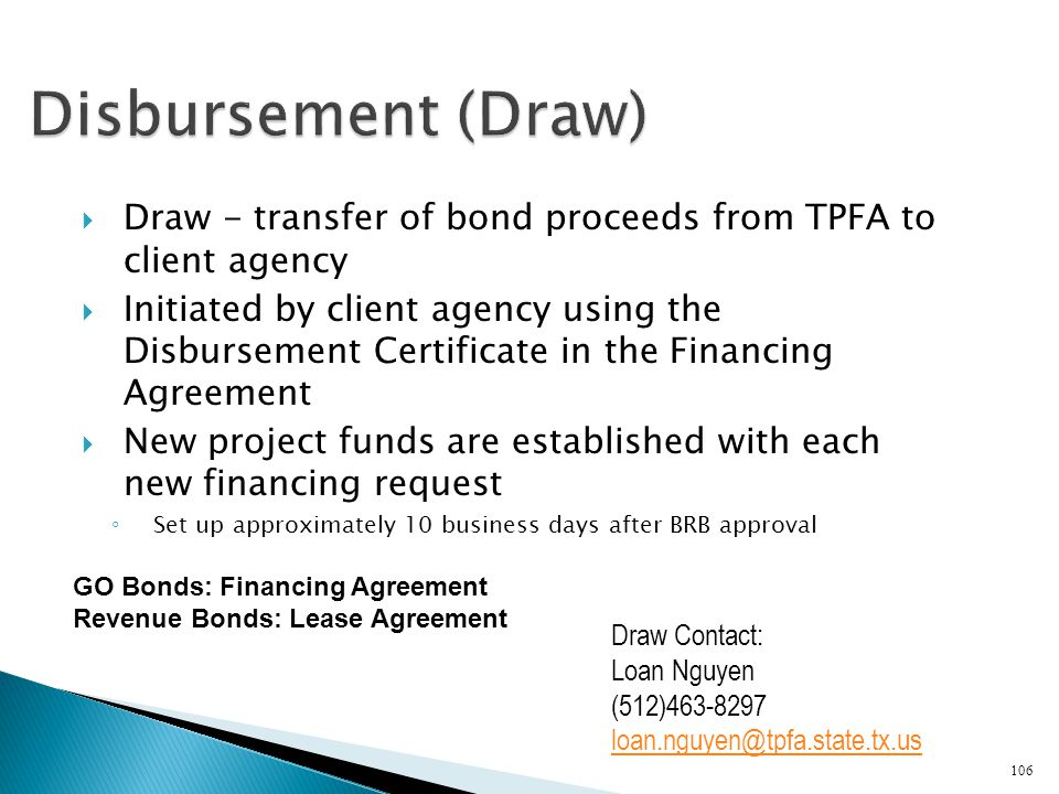 Disbursement (Draw) Draw - transfer of bond proceeds from TPFA to client agency.