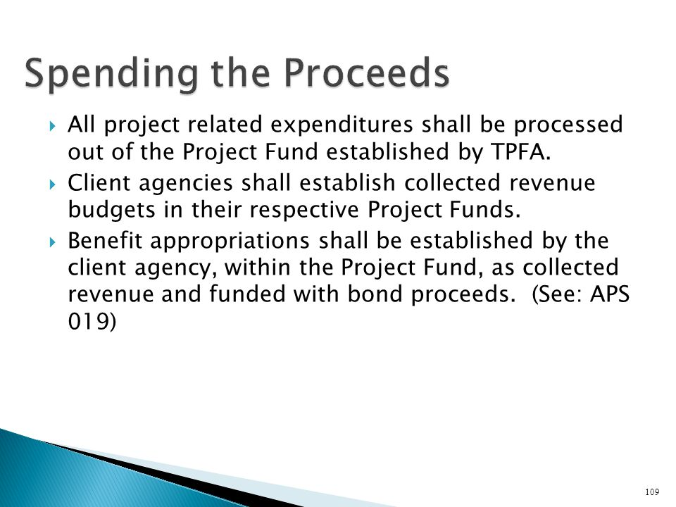 Spending the Proceeds All project related expenditures shall be processed out of the Project Fund established by TPFA.