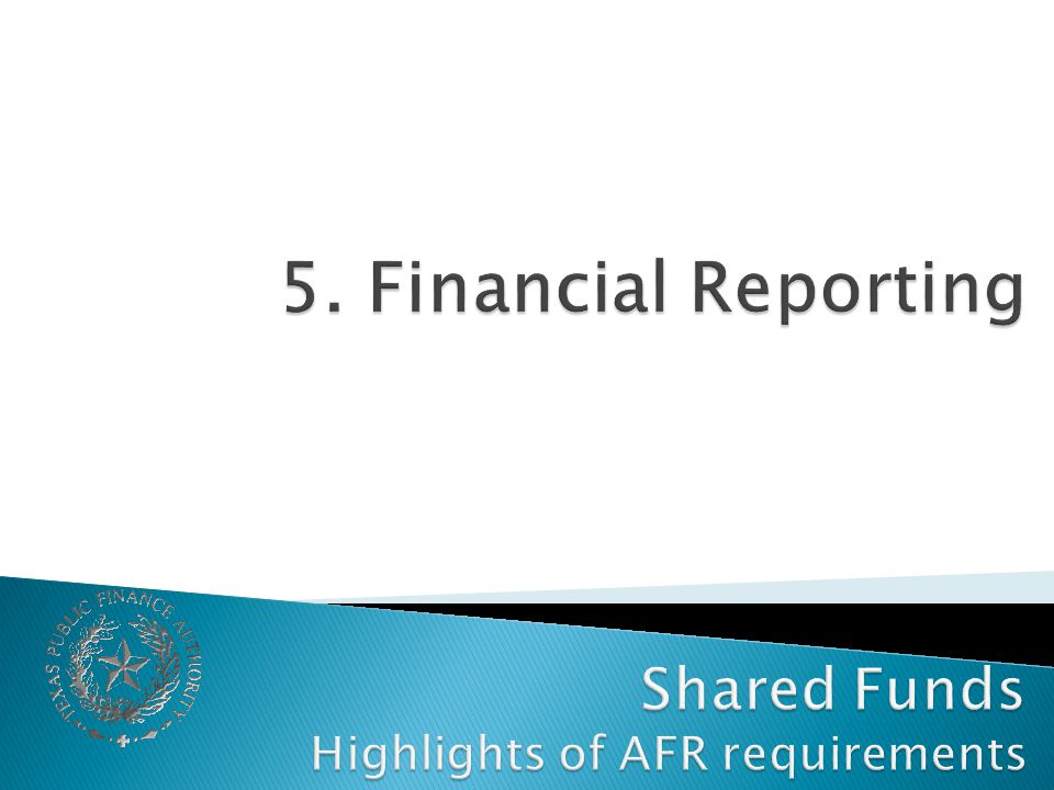 5. Financial Reporting Shared Funds Highlights of AFR requirements