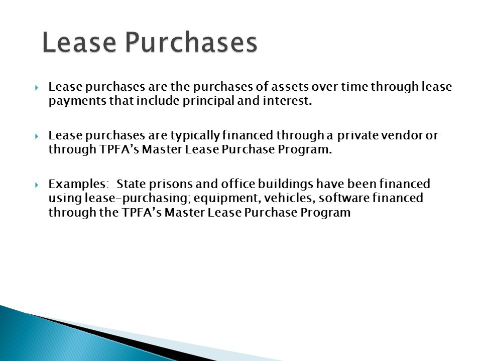 Lease Purchases Lease purchases are the purchases of assets over time through lease payments that include principal and interest.