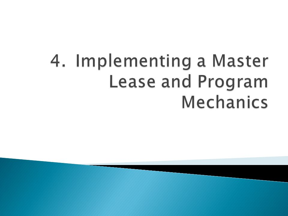 4. Implementing a Master Lease and Program Mechanics