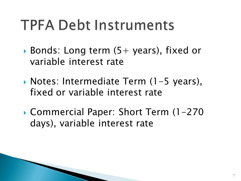 TPFA Debt Instruments Bonds: Long term (5+ years), fixed or variable interest rate.