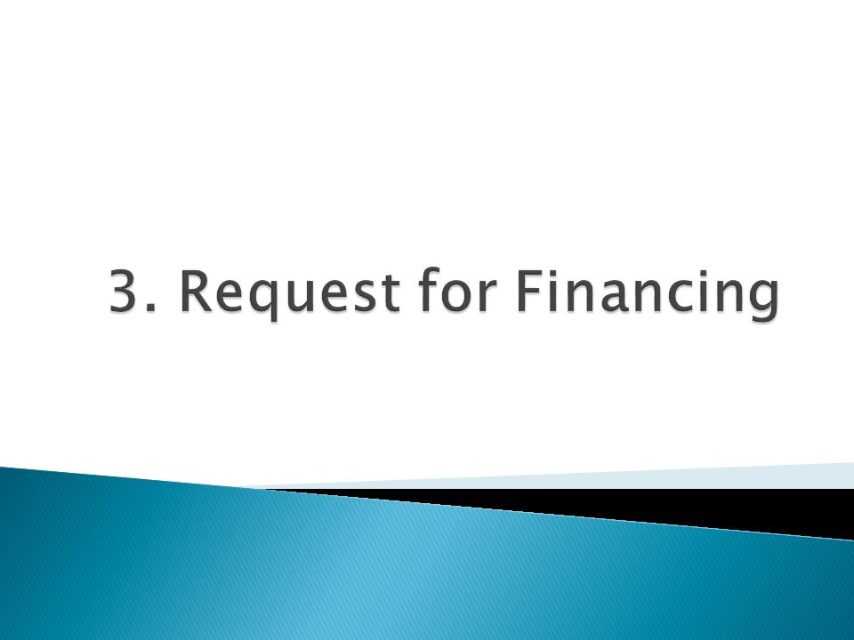 3. Request for Financing
