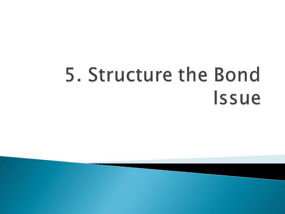 5. Structure the Bond Issue