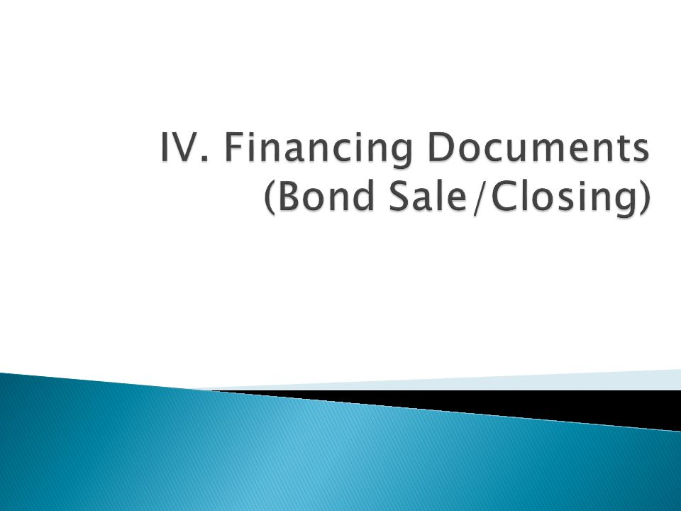 IV. Financing Documents (Bond Sale/Closing)