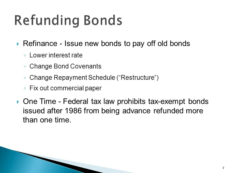 Refunding Bonds Refinance - Issue new bonds to pay off old bonds