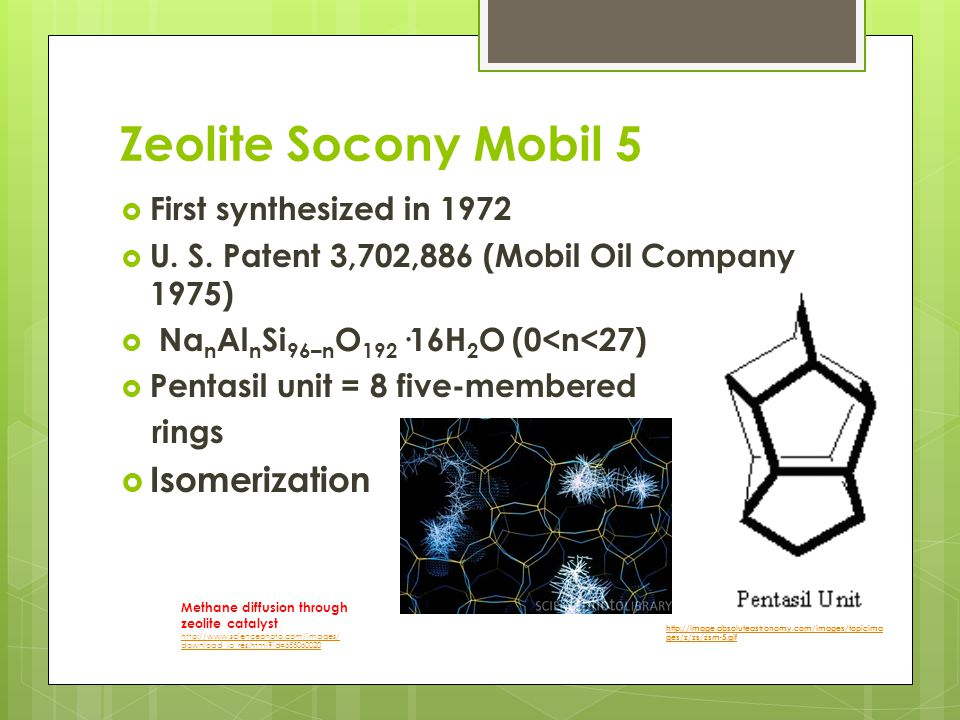 Zeolite Socony Mobil 5 Isomerization First synthesized in 1972