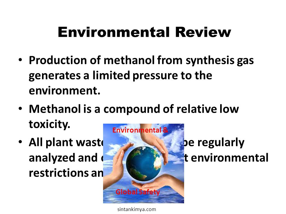 Environmental Review Production of methanol from synthesis gas generates a limited pressure to the environment.