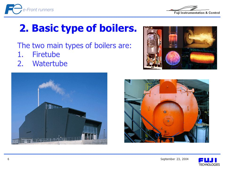 2. Basic type of boilers. The two main types of boilers are: Firetube