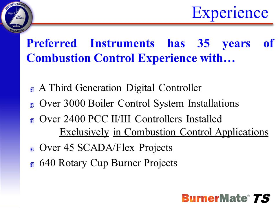 Experience Preferred Instruments has 35 years of Combustion Control Experience with… A Third Generation Digital Controller.