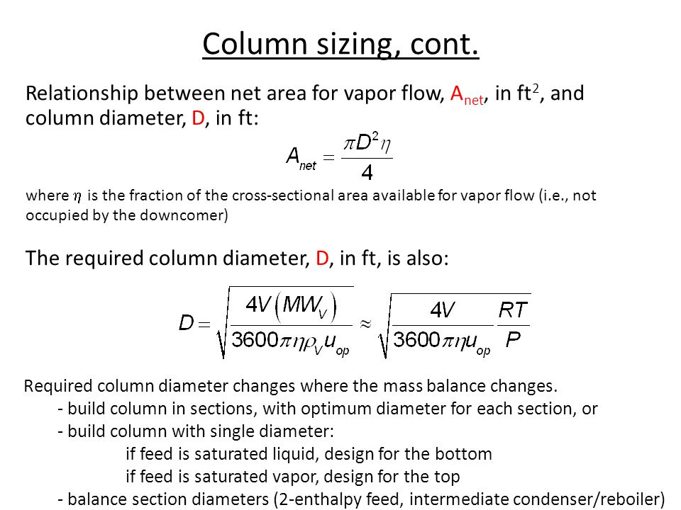 Column sizing, cont. Relationship between net area for vapor flow, Anet, in ft2, and column diameter, D, in ft: