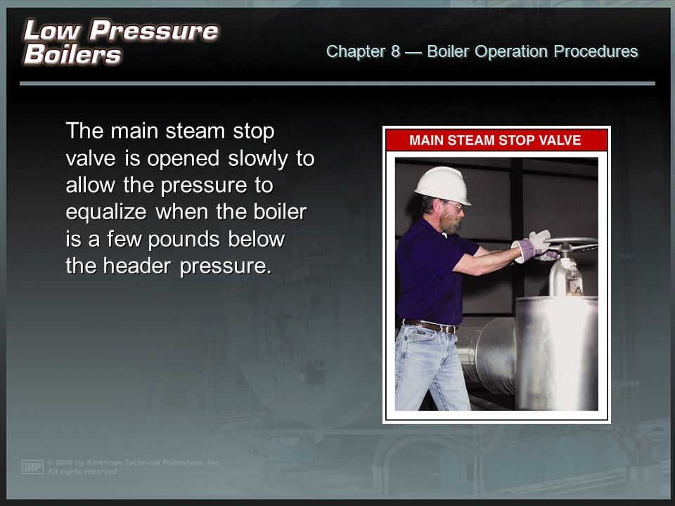 The main steam stop valve is opened slowly to allow the pressure to equalize when the boiler is a few pounds below the header pressure.