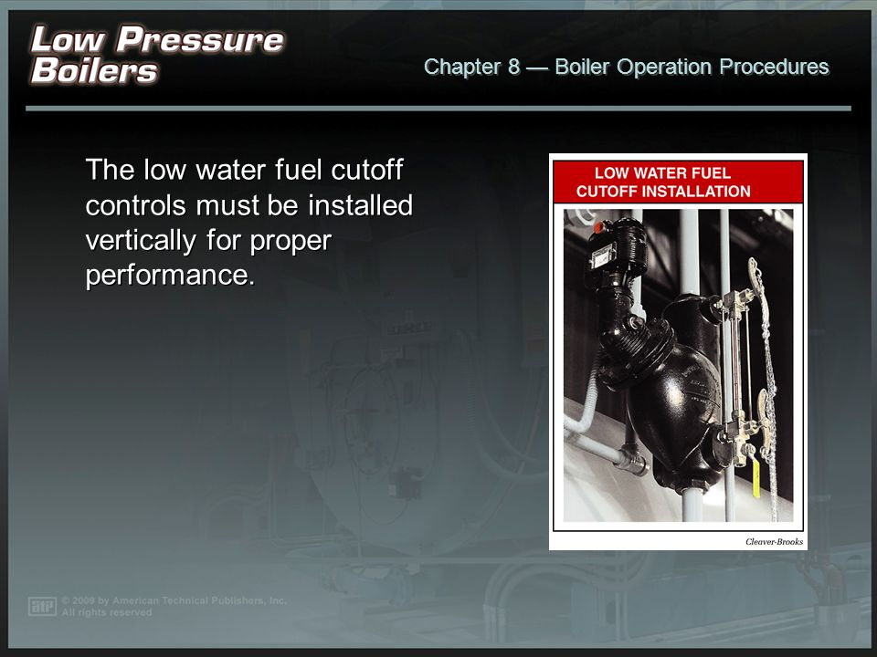The low water fuel cutoff controls must be installed vertically for proper performance.