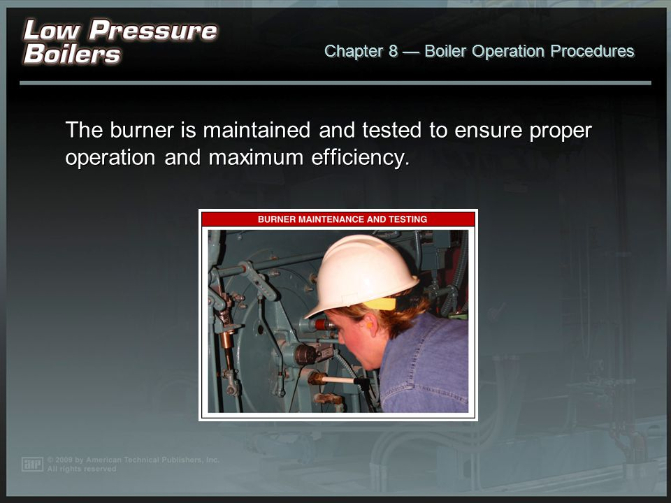 The burner is maintained and tested to ensure proper operation and maximum efficiency.