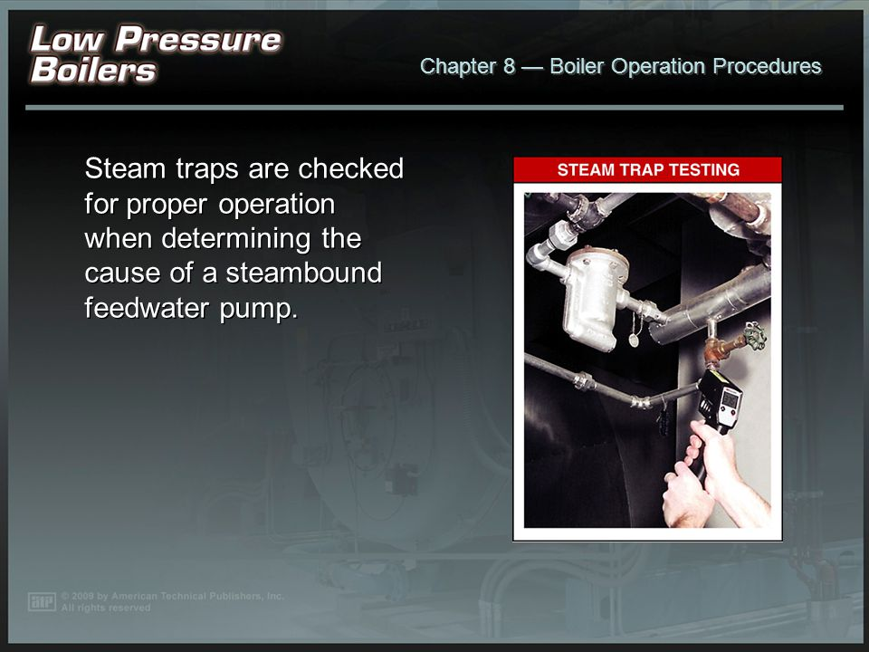 Steam traps are checked for proper operation when determining the cause of a steambound feedwater pump.