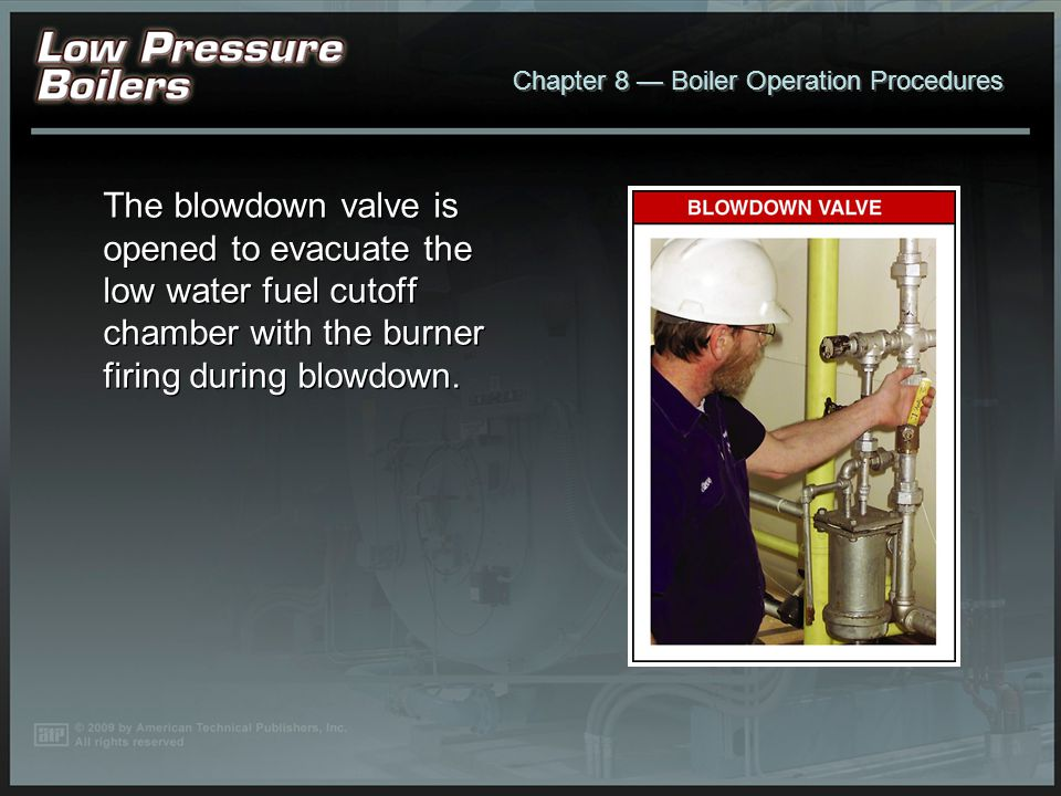 The blowdown valve is opened to evacuate the low water fuel cutoff chamber with the burner firing during blowdown.