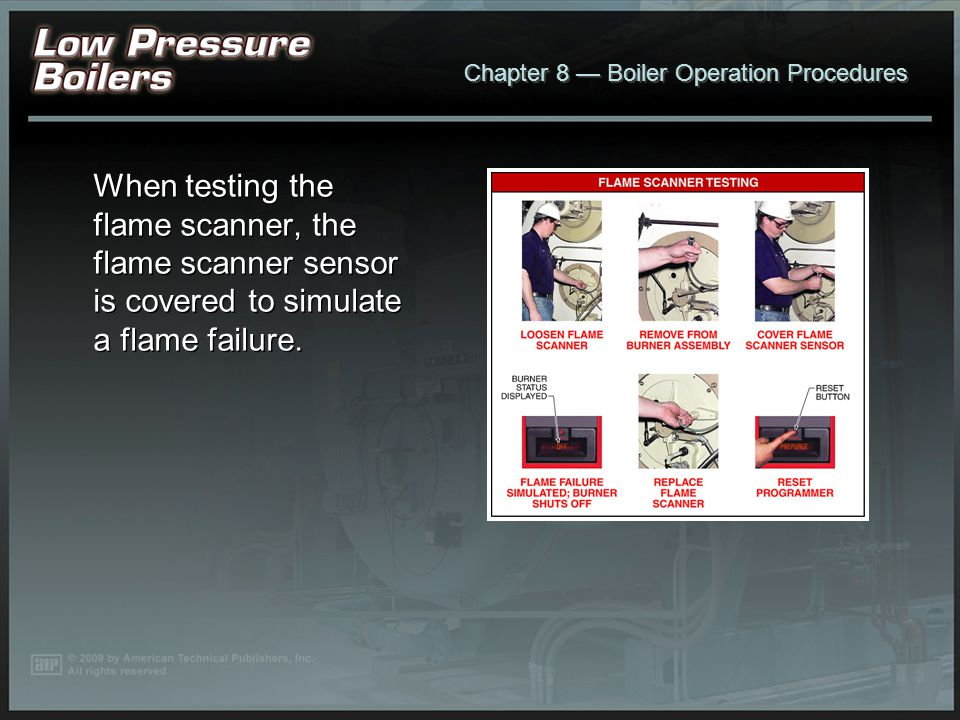 When testing the flame scanner, the flame scanner sensor is covered to simulate a flame failure.