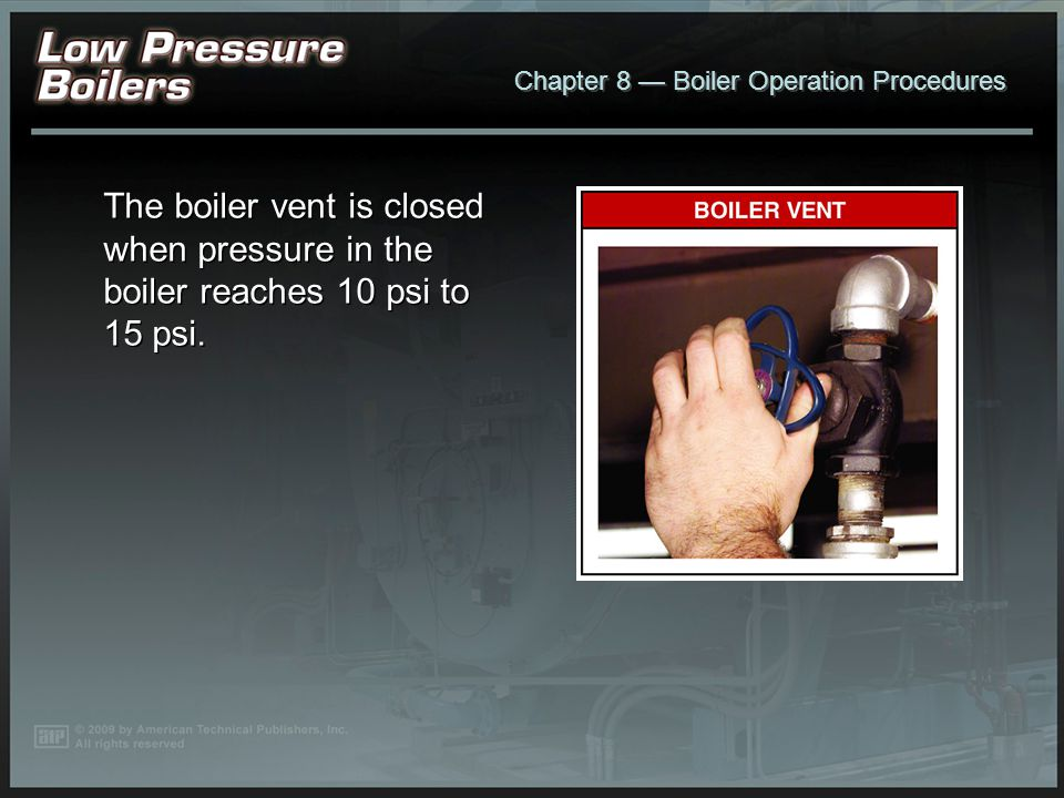 The boiler vent is closed when pressure in the boiler reaches 10 psi to 15 psi.