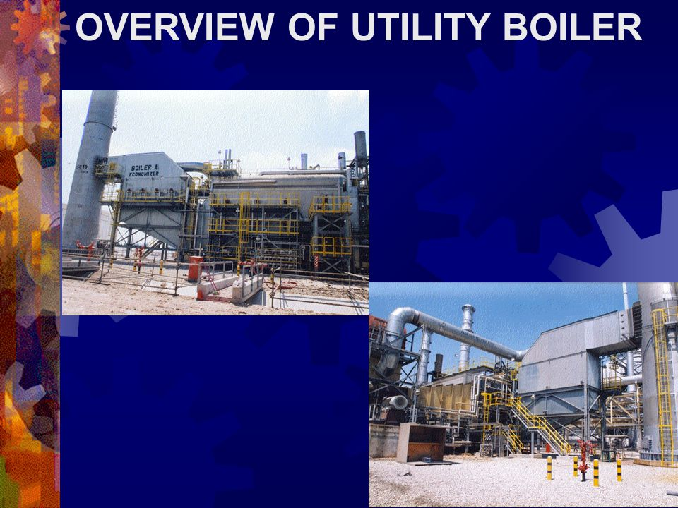 OVERVIEW OF UTILITY BOILER