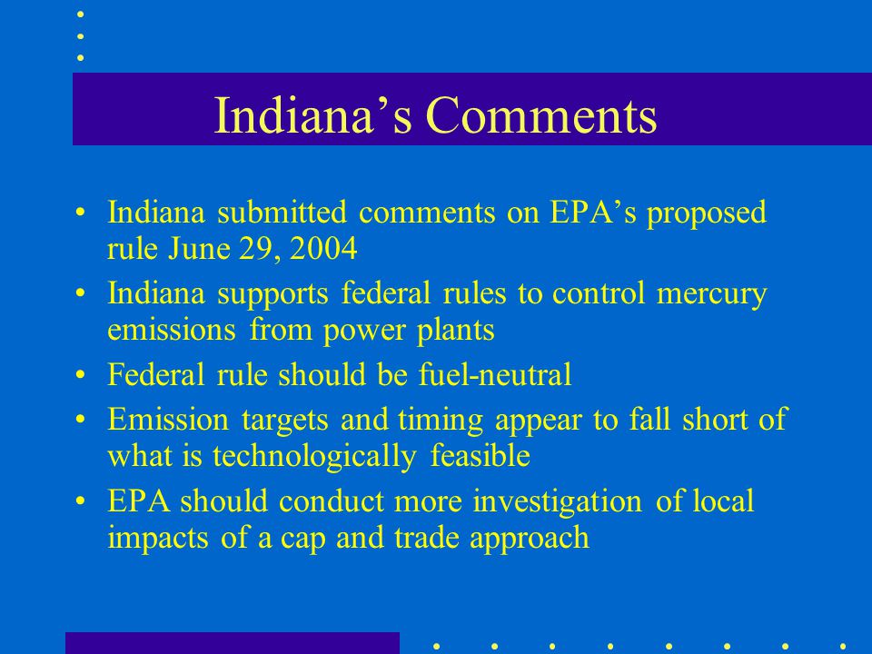 Indiana's Comments Indiana submitted comments on EPA's proposed rule June 29, 2004.
