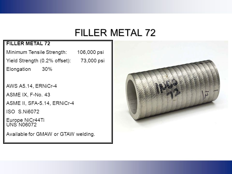 FILLER METAL 72 FILLER METAL 72 Minimum Tensile Strength: 106,000 psi