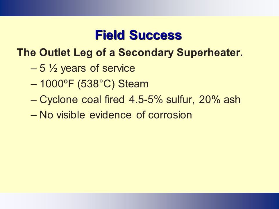 Field Success The Outlet Leg of a Secondary Superheater.