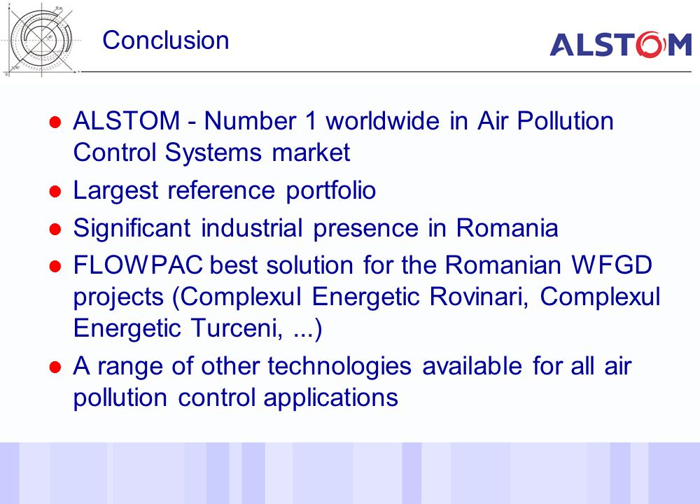 Conclusion ALSTOM - Number 1 worldwide in Air Pollution Control Systems market. Largest reference portfolio.