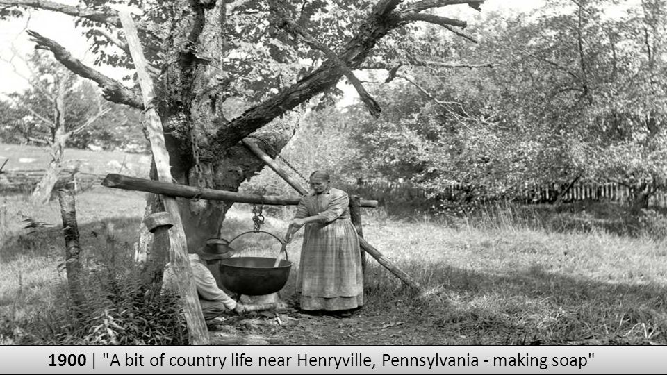 1900 | A bit of country life near Henryville, Pennsylvania - making soap