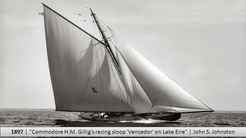 1897 | Commodore H.M. Gillig s racing sloop Vencedor on Lake Erie | John S. Johnston