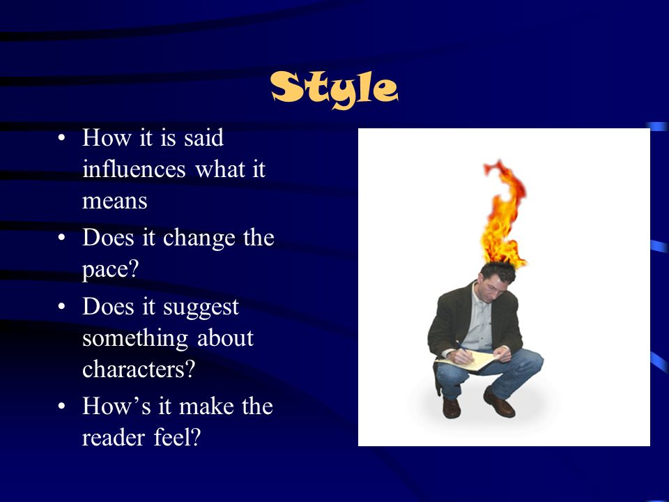 Style How it is said influences what it means Does it change the pace