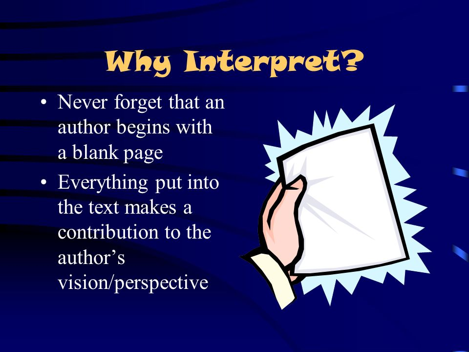 Why Interpret Never forget that an author begins with a blank page