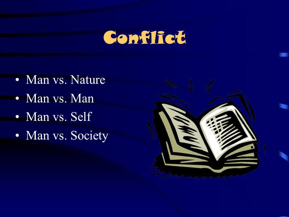 Conflict Man vs. Nature Man vs. Man Man vs. Self Man vs. Society