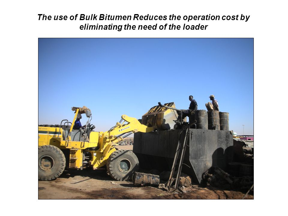The use of Bulk Bitumen Reduces the operation cost by eliminating the need of the loader