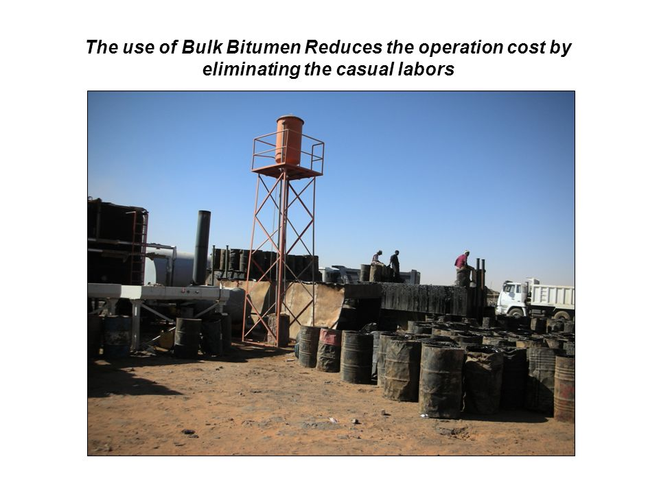 The use of Bulk Bitumen Reduces the operation cost by eliminating the casual labors