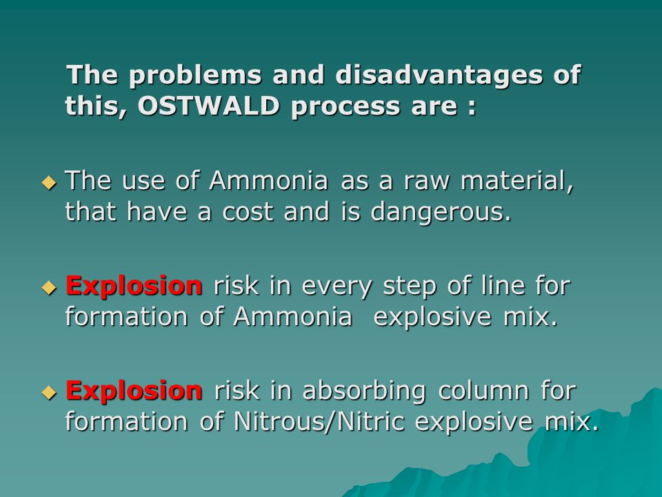 The problems and disadvantages of this, OSTWALD process are :