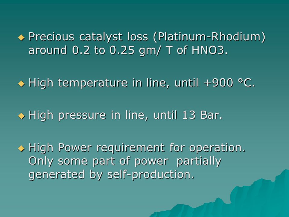 Precious catalyst loss (Platinum-Rhodium) around 0. 2 to 0
