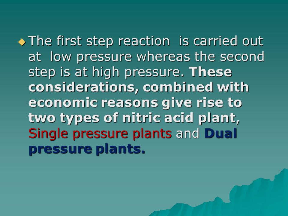 The first step reaction is carried out at low pressure whereas the second step is at high pressure.