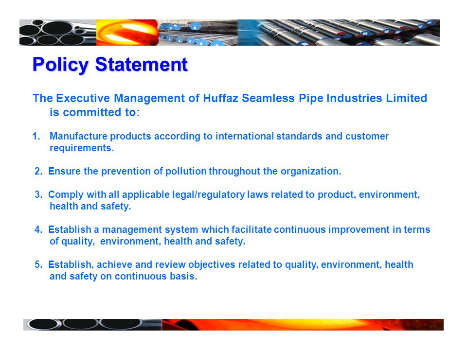 Policy Statement The Executive Management of Huffaz Seamless Pipe Industries Limited is committed to: