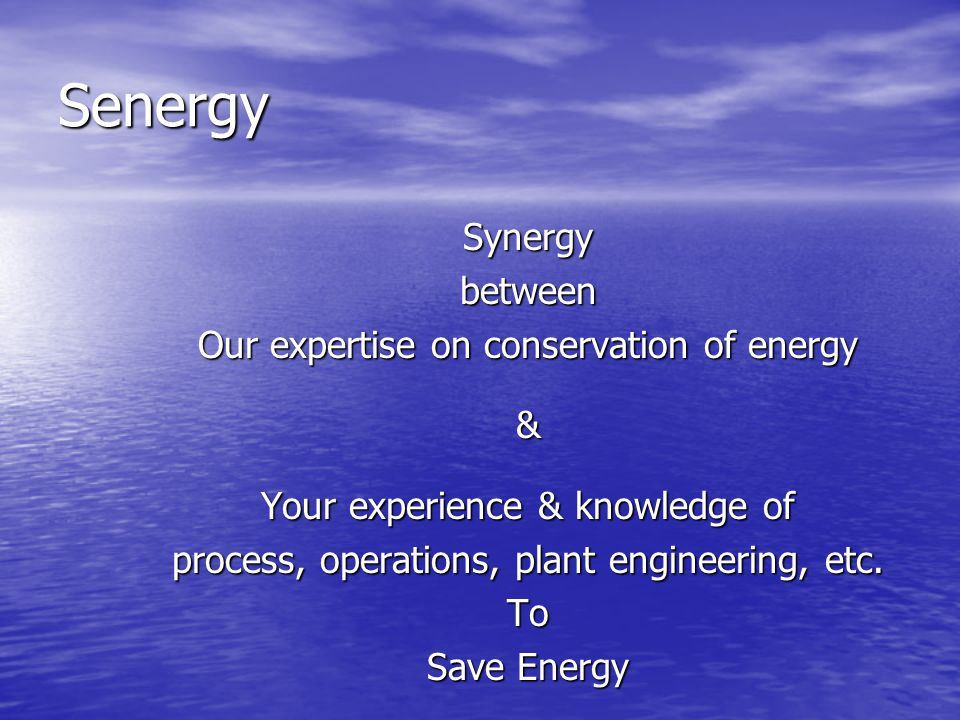 Senergy Synergy between Our expertise on conservation of energy &