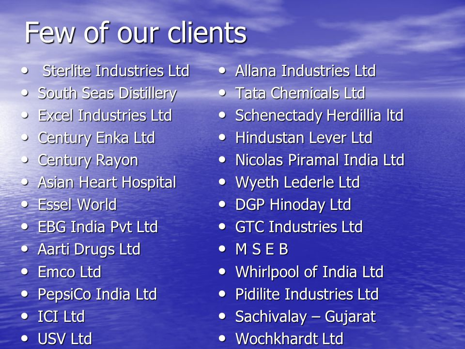 Few of our clients Sterlite Industries Ltd South Seas Distillery